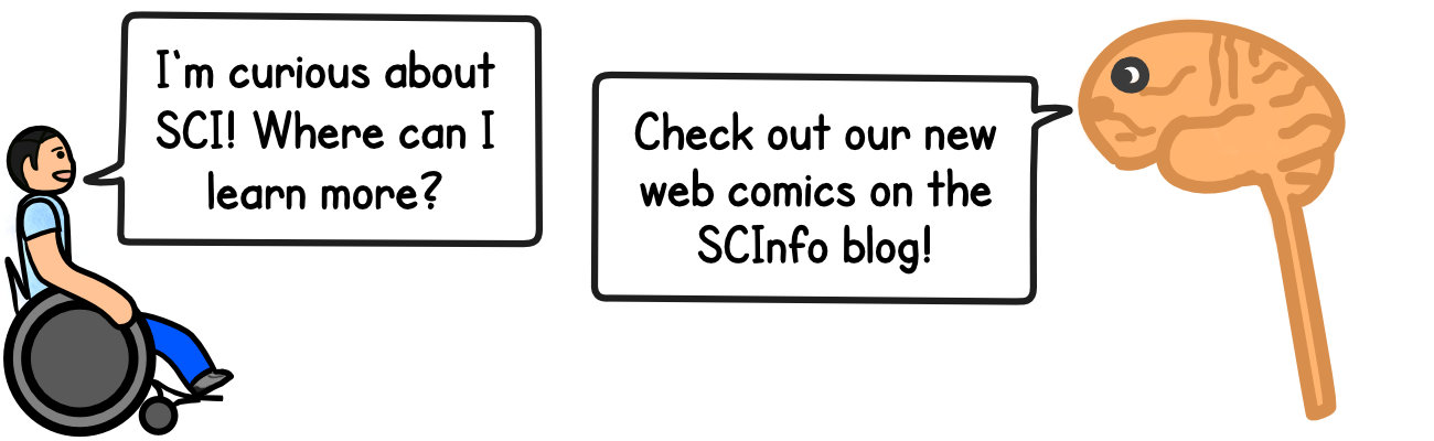 Person with SCI: I'm curious about SCI where can I learn more? Brain: check out our new web comics on the SCInfo blog!